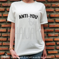 Anti-You TShirt - Hipster Unisex tshirt tumblr Women shirts Clothing Tee Shirt Tee Shirts Size - S M L XL 2XL