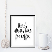 """PRINTABLE ART """"There's always time for coffee"""" Kitchen Art Coffee Quote Inspirational Art Print Posters Wall Art Printable Art Home Decor"""