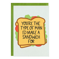 You're The Type Of Man I'd Make A Sandwich For Card