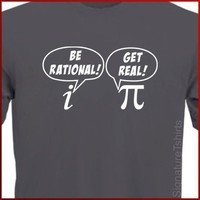 Be Rational Get Real T-shirt math nerd Pi DAY Geek More Colors S - 2XL