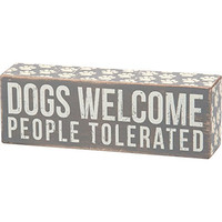 Dogs Welcome People Tolerated - Wood Box Sign - Gray & White for wall hanging, table or desk 7-1/2-in