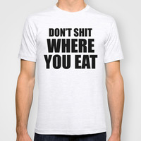 Don't Shit T-shirt by Raunchy Ass Tees