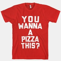 You Wanna Pizza This?