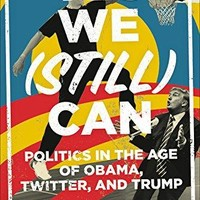 Yes We (Still) Can: Politics in the Age of Obama, Twitter, and Trump [HARDCOVER BOOK]