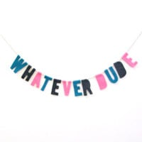 Whatever Dude housewarming banner, 90s party banner, felt party garland, in turquoise, pink and grey felt