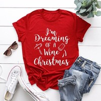 Dreaming of a Wine Christmas t-shirt funny slogan drinking love holiday wish cotton casual shirt aesthetic girl style tees tops