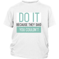 Do it because they said you couldn't