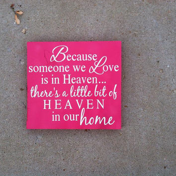 Because Someone We Love Is In Heaven, There's A Little Bit Of Heaven In Our Home 8x8 Wood Sign