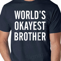 Brother Gift Christmas Gift World's Okayest Brother T-shirt MENS T shirt Husband Gift Uncle Gift Tshirt Cool Shirt Holiday Gift