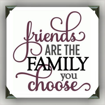 "Friends are Family you choose Painted/Decorated 12""x12"" Canvases - you pick colors"