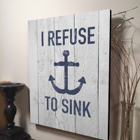 I Refuse to Sink Sign Inspirational quote Sign Home Decor Wall Hanging Sign Gift for Him Gift for Her Meaningful Gifts