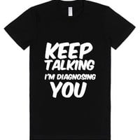 Keep Talking I'm Diagnosing You-Female Black T-Shirt