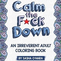 Calm the F*ck Down: An Irreverent Adult Coloring Book (Irreverent Book Series) (Volume 1)