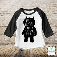 I'll Eat You Up I Love You So Raglan - Where the wild things are - Wild one - I'll eat you up - Trendy, raglan, baseball tee,