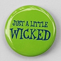 Just A Little Wicked - Button Pinback Badge 1 1/2 inch 1.5