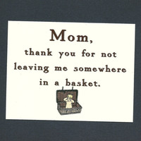 MOM THANKS For Not Leaving Me In A Basket Funny by seasandpeas