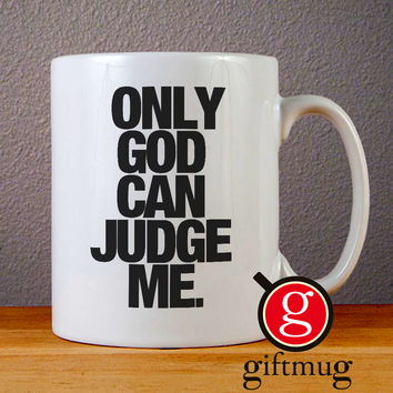 Only God Can Judge Me Ceramic Coffee Mugs