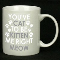 You Kitten Me Right Meow For Ceramic Mugs Coffee *