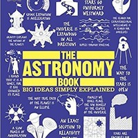 The Astronomy Book: Big Ideas Simply Explained 1st Edition
