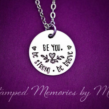 be strong. be brave. BE YOU - Hand Stamped Necklace - Hand Stamped Jewelry - Inspirational Jewelry - Gift for Mother, Daughter, Sister