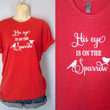 His Eye Is On The Sparrow, Christian t shirt, Christian tee, Heather Red, Inspirational Tee Shirt, Southern tee, Tri Blend Tee S M L XL