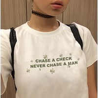 Chase A Check Never Chase A Man Tee