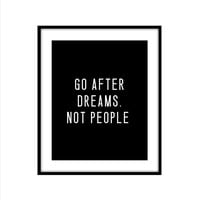 GO AFTER DREAMS NOT PEOPLE ART PRINT