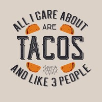 All I Care About Are Tacos T-Shirt