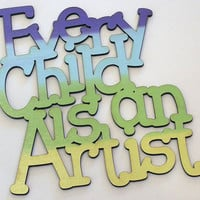 Every Child is an Artist inspirational wall words, wall decor, for Home, Nursery, Dorm, Bedroom, Kids Room wall art