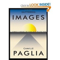 Glittering Images: A Journey Through Art from Egypt to Star Wars: Amazon.ca: Camille Paglia: Books