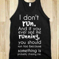 """FUNNY SHIRT: """"I Don't Run. And If You Ever See Me Running You Should Run Too Because Something Is Probably Chasing Me"""""""
