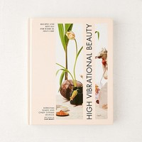 High Vibrational Beauty: Recipes & Rituals for Radical Self Care By Kerrilynn Pamer & Cindy DiPrima Morisse | Urban Outfitters
