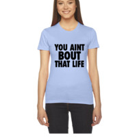 You Aint Bout That Life - Women's Tee