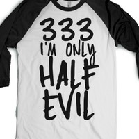 333, I'm Only Half Evil-Unisex White/Black T-Shirt