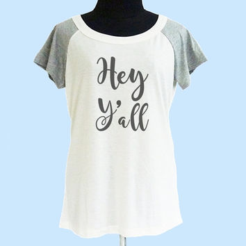 Hey Y'all tshirt cream grey women tshirt size S M L shirt **quote shirt **women tshirt **short raglan shirt