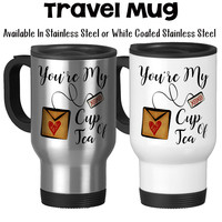 You're My Cup Of Tea Love Romantic Tea Lover Tea Gifts You Are Perfect For Me Travel Mug