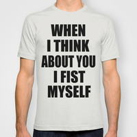 When I Think About You T-shirt by Raunchy Ass Tees