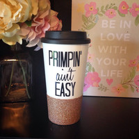 Primpin' Ain't Easy, Personalized To-Go Tumbler, Fully Customizable, Glitter Tumbler, Glitter Embellished To-Go Tumbler, Custom Designed Cup