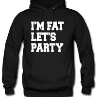 I'm Fat Let's Party PARTY Hoodie