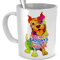 Dog Lover Gift - There Are No Bad Days When You Wake up to a Dog's Love - Coffee Mug for Dog Lovers