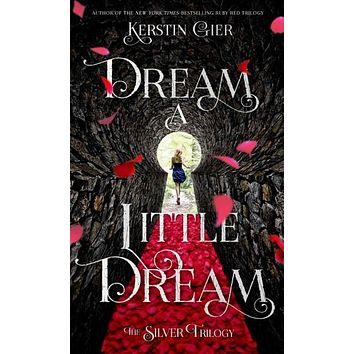 Dream a Little Dream (The Silver Trilogy): Dream a Little Dream: The First Book of Dreams (The Silver Trilogy)