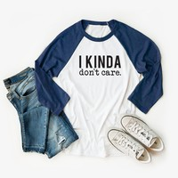 I Kinda Don't Care | Raglan Graphic Tee