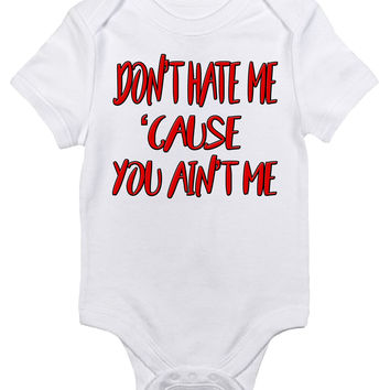 Baby Bodysuit - Don't Hate Me 'Cause You Ain't Me