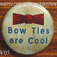 """Pin or Magnet - DW05 - Bow Ties are Cool - Doctor Who - 1"""" inch Pinback Button Badge or Fridge Magnet"""