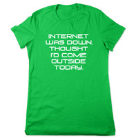 Funny TShirt, Internet Was Down, Graphic TShirt, Geeky Tshirt, Funny Graphic Tee, Geek T Shirt, Funny T Shirt, Ladies Women Plus Size