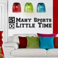 Wall Decal Quote So Many Sports So Little Time Design Vinyl Decals Gym Playroom Nursery Living Room Bedroom Home Decor Art Mural 3790