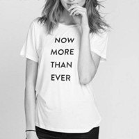 Now More Than Ever Tee