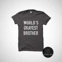 World's Okayest Brother MENS T shirt Son Gift Brother Gift Husband Gift Uncle Gift Tshirt Cool Shirt