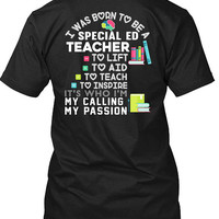 I Was Born To Be A Special ED Teacher T Shirt, I'm My Calling My Passion T Shirt