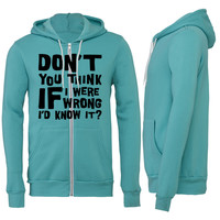 Don't you think if I were wrong... Zipper Hoodie